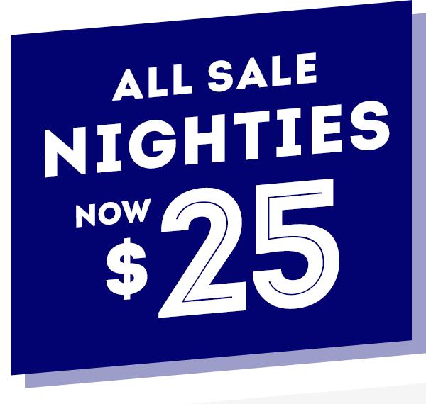 All Sale Nighties Now $25